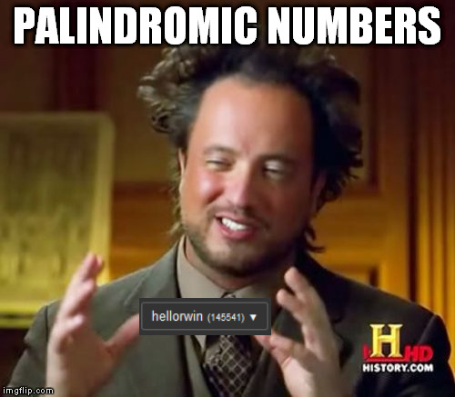 Ancient Aliens Meme | PALINDROMIC NUMBERS | image tagged in memes,ancient aliens | made w/ Imgflip meme maker
