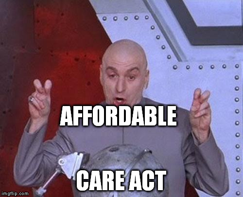 Dr Evil Laser Meme | AFFORDABLE CARE ACT | image tagged in memes,dr evil laser | made w/ Imgflip meme maker