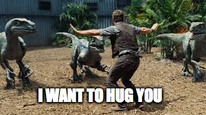I WANT TO HUG YOU | image tagged in velociraptor | made w/ Imgflip meme maker