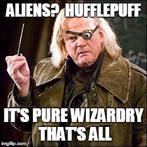 ALIENS?  HUFFLEPUFF IT'S PURE WIZARDRY THAT'S ALL | made w/ Imgflip meme maker