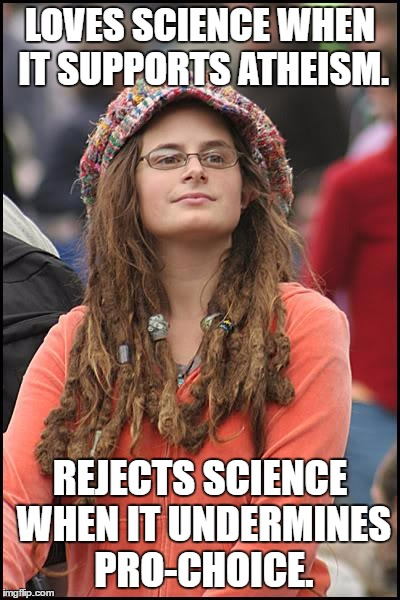 Loves Science, Hates Science | LOVES SCIENCE WHEN IT SUPPORTS ATHEISM. REJECTS SCIENCE WHEN IT UNDERMINES PRO-CHOICE. | image tagged in memes,college liberal,pro choice,science,atheism,contradiction | made w/ Imgflip meme maker