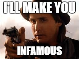 I'LL MAKE YOU INFAMOUS | made w/ Imgflip meme maker