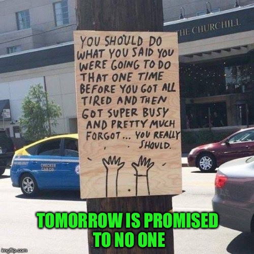 Nike: Just Do It | TOMORROW IS PROMISED TO NO ONE | image tagged in memes,carpe diem,nike | made w/ Imgflip meme maker
