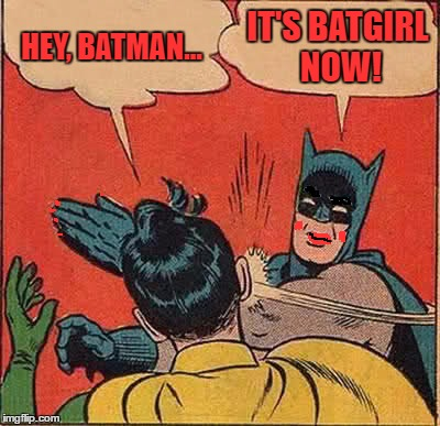 Transgendered Batman Slapping Insensitive Robin | HEY, BATMAN... IT'S BATGIRL NOW! | image tagged in memes,batman slapping robin,batman becomes batgirl,stupid insensitive robin | made w/ Imgflip meme maker