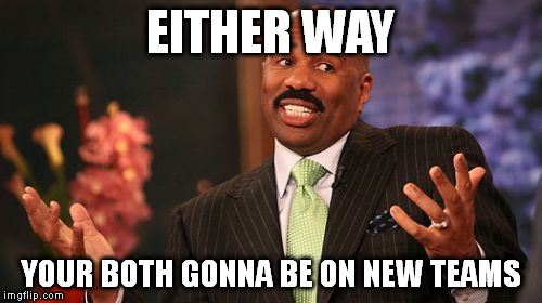 Steve Harvey Meme | EITHER WAY YOUR BOTH GONNA BE ON NEW TEAMS | image tagged in memes,steve harvey | made w/ Imgflip meme maker