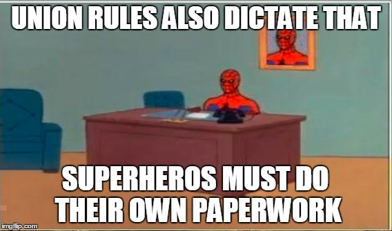 UNION RULES ALSO DICTATE THAT SUPERHEROS MUST DO THEIR OWN PAPERWORK | made w/ Imgflip meme maker