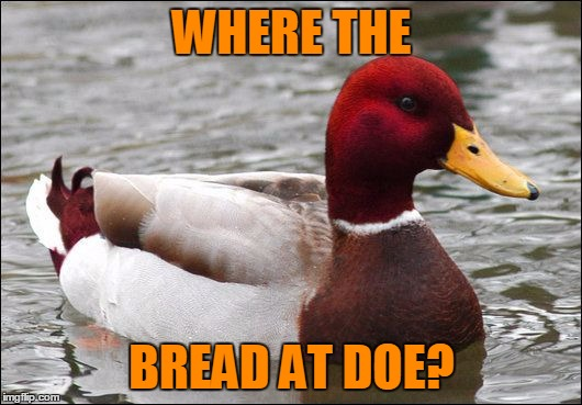 WHERE THE BREAD AT DOE? | made w/ Imgflip meme maker