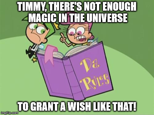 TIMMY, THERE'S NOT ENOUGH MAGIC IN THE UNIVERSE TO GRANT A WISH LIKE THAT! | made w/ Imgflip meme maker