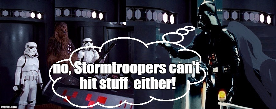no, Stormtroopers can't hit stuff  either! | made w/ Imgflip meme maker