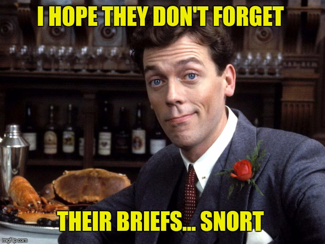 I HOPE THEY DON'T FORGET THEIR BRIEFS... SNORT | made w/ Imgflip meme maker