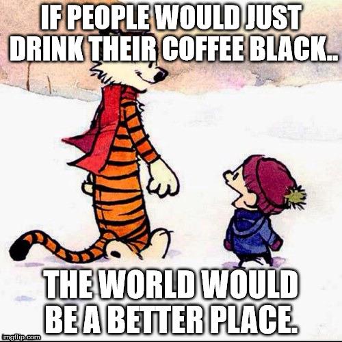 People Who Drink Black Coffee Meme