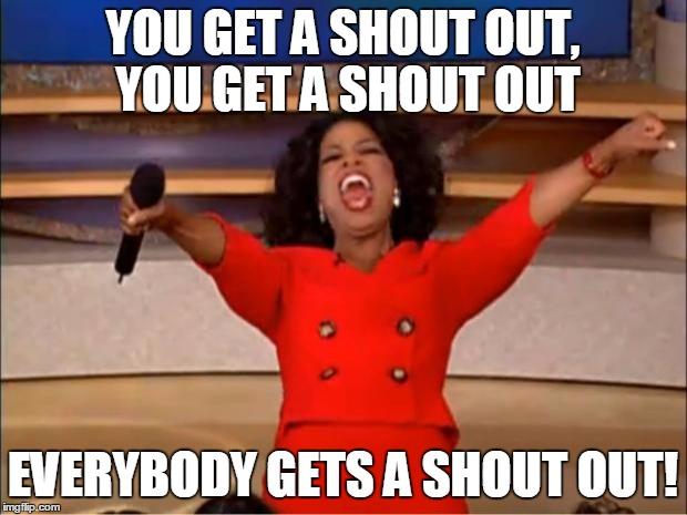 You get a shoutout Oprah meme.