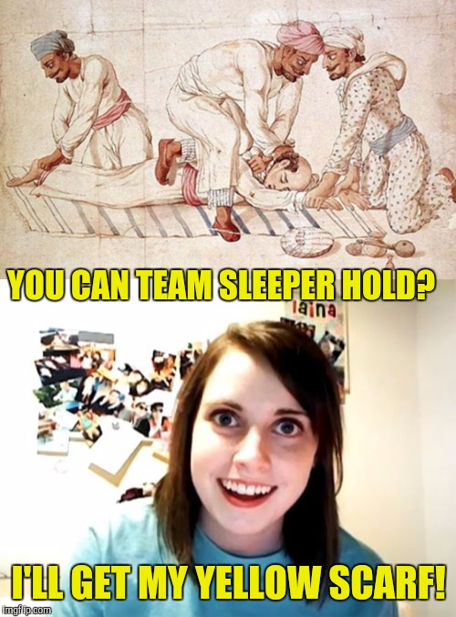 YOU CAN TEAM SLEEPER HOLD? I'LL GET MY YELLOW SCARF! | made w/ Imgflip meme maker