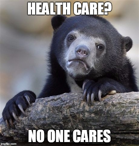 Confession Bear Meme | HEALTH CARE? NO ONE CARES | image tagged in memes,confession bear | made w/ Imgflip meme maker