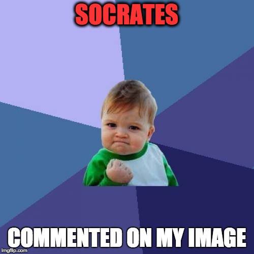 Success Kid Meme | SOCRATES COMMENTED ON MY IMAGE | image tagged in memes,success kid | made w/ Imgflip meme maker