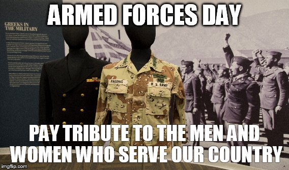 Armed Forces Day NHM | ARMED FORCES DAY PAY TRIBUTE TO THE MEN AND WOMEN WHO SERVE OUR COUNTRY | image tagged in military,greeks,armed forces,united states | made w/ Imgflip meme maker