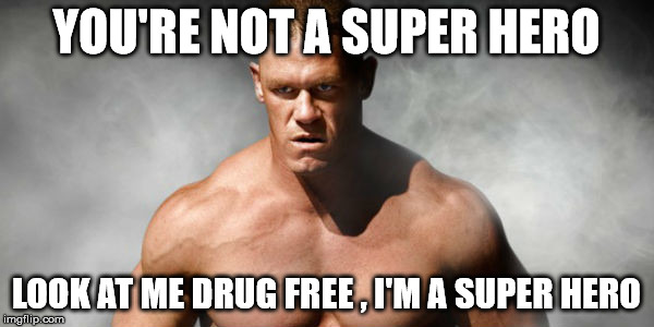 YOU'RE NOT A SUPER HERO LOOK AT ME DRUG FREE , I'M A SUPER HERO | made w/ Imgflip meme maker