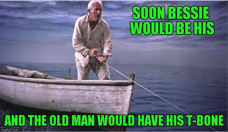 SOON BESSIE WOULD BE HIS AND THE OLD MAN WOULD HAVE HIS T-BONE | made w/ Imgflip meme maker