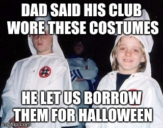 Kool Kid Klan |  DAD SAID HIS CLUB WORE THESE COSTUMES; HE LET US BORROW THEM FOR HALLOWEEN | image tagged in memes,kool kid klan | made w/ Imgflip meme maker