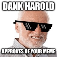 Swag Harold | DANK HAROLD APPROVES OF YOUR MEME | image tagged in swag harold | made w/ Imgflip meme maker