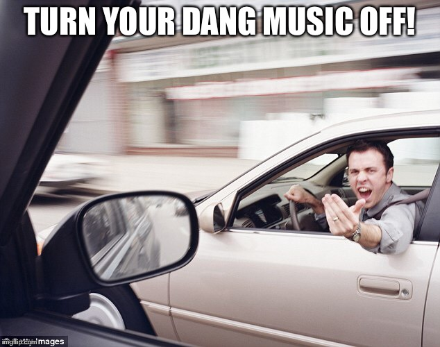 TURN YOUR DANG MUSIC OFF! | made w/ Imgflip meme maker