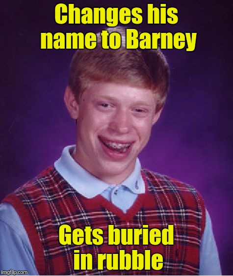 Bad Luck Brian Meme | Changes his name to Barney Gets buried in rubble | image tagged in memes,bad luck brian | made w/ Imgflip meme maker