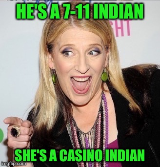 HE'S A 7-11 INDIAN SHE'S A CASINO INDIAN | made w/ Imgflip meme maker