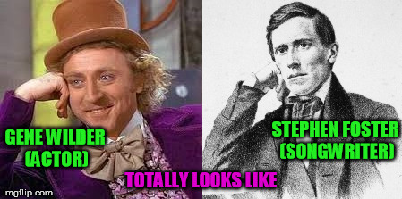 Amirite? |  STEPHEN FOSTER (SONGWRITER); GENE WILDER (ACTOR); TOTALLY LOOKS LIKE | image tagged in memes,creepy condescending wonka,totally looks like | made w/ Imgflip meme maker
