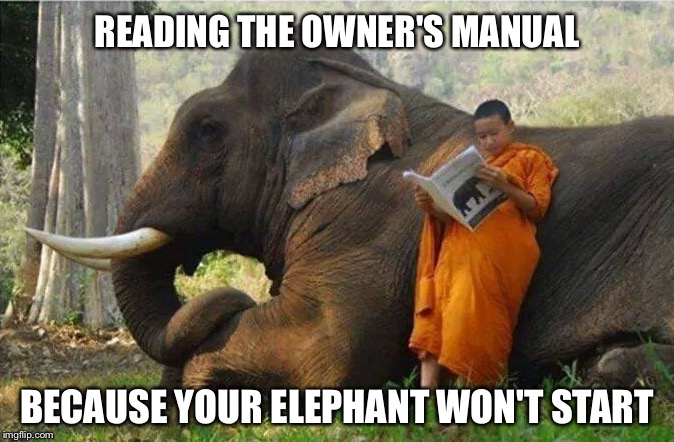 When all else fails... |  READING THE OWNER'S MANUAL; BECAUSE YOUR ELEPHANT WON'T START | image tagged in memes,funny,elephant,owners manual | made w/ Imgflip meme maker