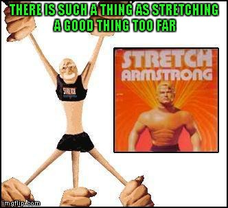 Boy, you sure didn't want to leave this guy out in the cold weather. | THERE IS SUCH A THING AS STRETCHING A GOOD THING TOO FAR | image tagged in stretch armstrong,memes,funny,70's toys,third leg stretch armstrong,stretching a good thing too far | made w/ Imgflip meme maker