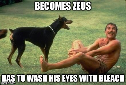 BECOMES ZEUS HAS TO WASH HIS EYES WITH BLEACH | made w/ Imgflip meme maker