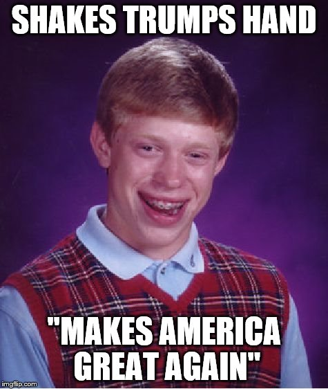 "Bad Luck Brian Meme | SHAKES TRUMPS HAND ""MAKES AMERICA GREAT AGAIN"" 