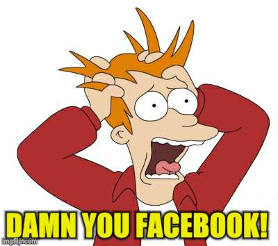 DAMN YOU FACEBOOK! | made w/ Imgflip meme maker