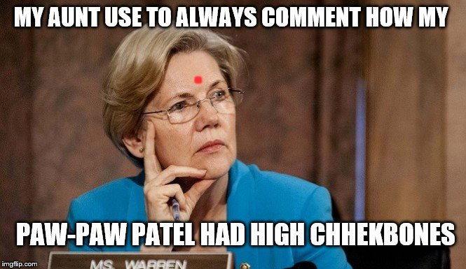 MY AUNT USE TO ALWAYS COMMENT HOW MY PAW-PAW PATEL HAD HIGH CHHEKBONES . | made w/ Imgflip meme maker