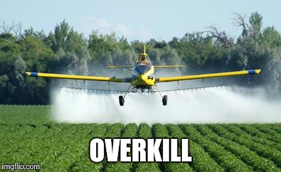 OVERKILL | image tagged in farming | made w/ Imgflip meme maker