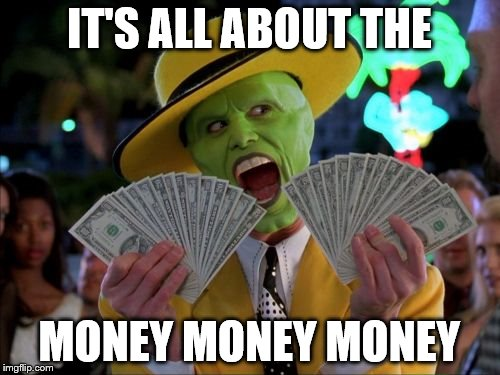 IT'S ALL ABOUT THE MONEY MONEY MONEY | made w/ Imgflip meme maker
