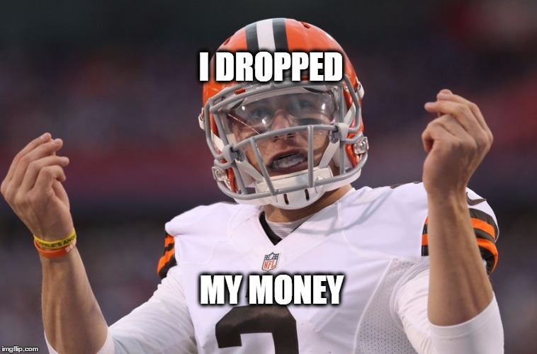 I DROPPED MY MONEY | image tagged in manziel,money,idiot,memes | made w/ Imgflip meme maker