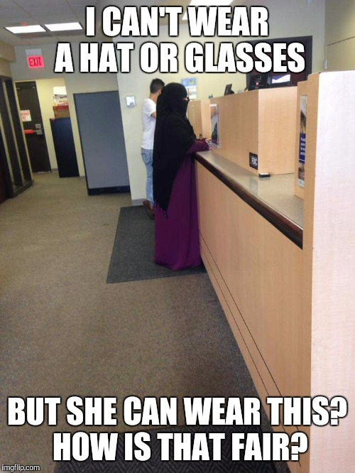 I CAN'T WEAR A HAT OR GLASSES BUT SHE CAN WEAR THIS?  HOW IS THAT FAIR? | image tagged in unfair | made w/ Imgflip meme maker