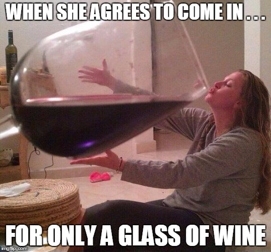 After the date |  WHEN SHE AGREES TO COME IN . . . FOR ONLY A GLASS OF WINE | image tagged in wine,drinking wine,dating | made w/ Imgflip meme maker