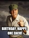 BIRTHDAY, HAPPY; ONE EACH! | image tagged in military,birthday | made w/ Imgflip meme maker
