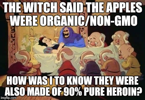Farm fresh | THE WITCH SAID THE APPLES WERE ORGANIC/NON-GMO HOW WAS I TO KNOW THEY WERE ALSO MADE OF 90% PURE HEROIN? | image tagged in heroin,funny,memes,skeletor,snow white | made w/ Imgflip meme maker