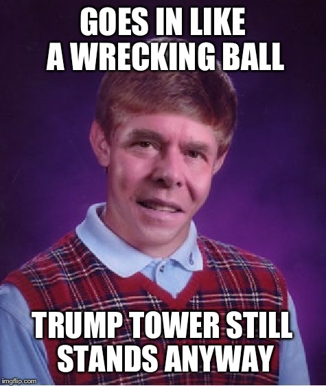 GOES IN LIKE A WRECKING BALL TRUMP TOWER STILL STANDS ANYWAY | made w/ Imgflip meme maker