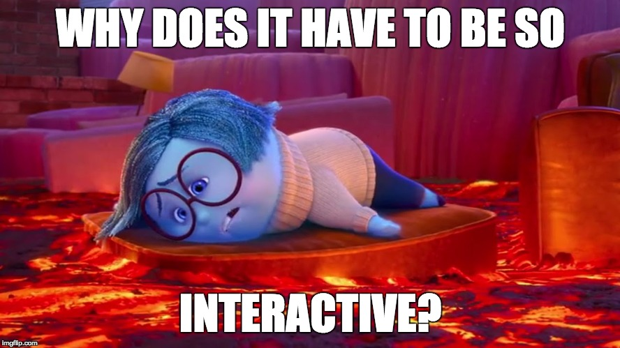 Active Sadness | WHY DOES IT HAVE TO BE SO INTERACTIVE? | image tagged in sadness,inside out,inside out sadness,interactive,fml,life is hard | made w/ Imgflip meme maker