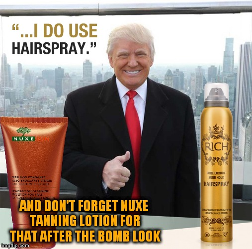 AND DON'T FORGET NUXE TANNING LOTION FOR THAT AFTER THE BOMB LOOK | made w/ Imgflip meme maker