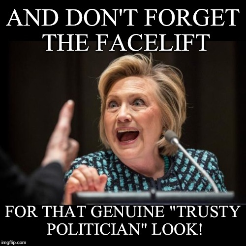 "AND DON'T FORGET THE FACELIFT FOR THAT GENUINE ""TRUSTY POLITICIAN"" LOOK! 