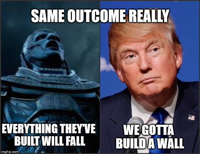 Trump Apocalypse | EVERYTHING THEY'VE BUILT WILL FALL WE GOTTA BUILD A WALL SAME OUTCOME REALLY | image tagged in donald trump,apocalypse,wall,idiot,delusions of grandeur | made w/ Imgflip meme maker