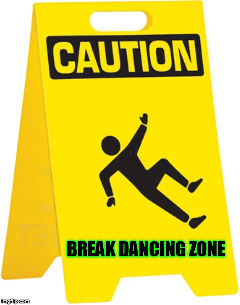 BREAK DANCING ZONE | image tagged in caution sign,break dancing | made w/ Imgflip meme maker
