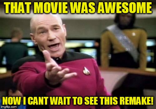 Picard Wtf Meme | THAT MOVIE WAS AWESOME NOW I CANT WAIT TO SEE THIS REMAKE! | image tagged in memes,picard wtf | made w/ Imgflip meme maker