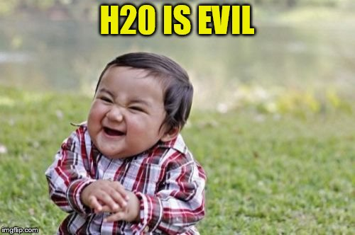 Evil Toddler Meme | H20 IS EVIL | image tagged in memes,evil toddler | made w/ Imgflip meme maker