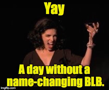 Anna Kendrick Cheers | Yay A day without a name-changing BLB. | image tagged in anna kendrick cheers | made w/ Imgflip meme maker